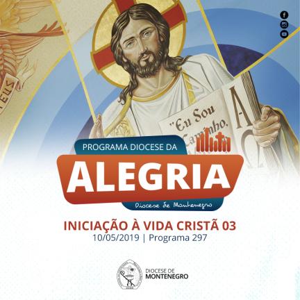 Programa Diocese da Alegria 297: Iniciação à Vida Cristã 07
