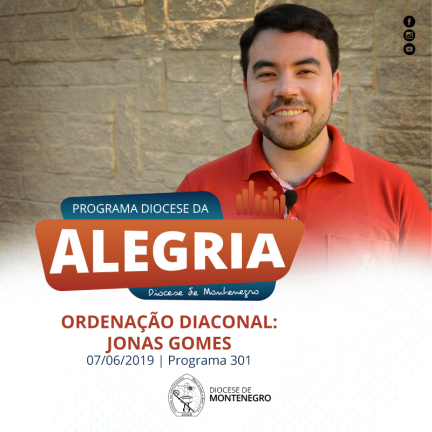 Programa Diocese da Alegria 301: Ordenação Diaconal Jonas Gomes