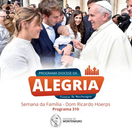 Programa Diocese da Alegria 310: Semana da Família