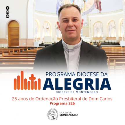 Programa Diocese da Alegria 326: 25 anos de Ordenação Presbiteral de Dom Carlos