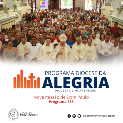 Programa Diocese da Alegria 336: Nova missão de Dom Paulo