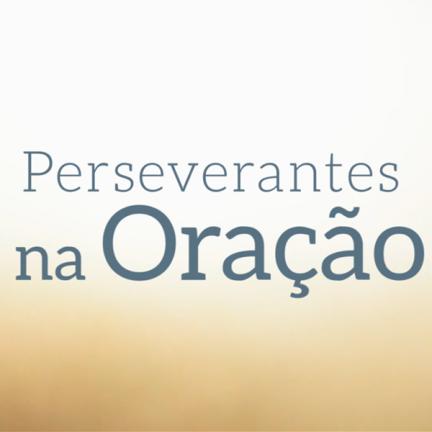 Perseverantes na Oração | 08/06/2020