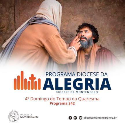 Programa Diocese da Alegria 342: 4º Domingo da Quaresma