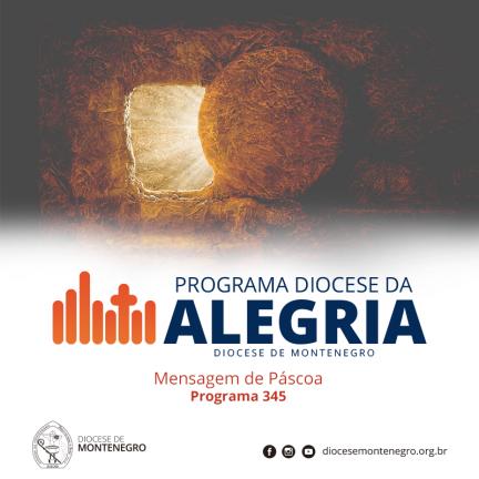 Programa Diocese da Alegria 345: Mensagem de Páscoa