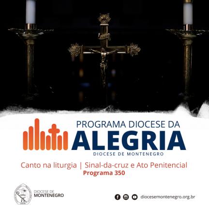 Programa Diocese da Alegria 350: Canto na liturgia | Sinal-da-Cruz e Ato Penitencial