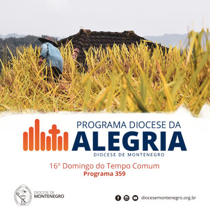 Programa Diocese da Alegria 359: 16º Domingo do Tempo Comum
