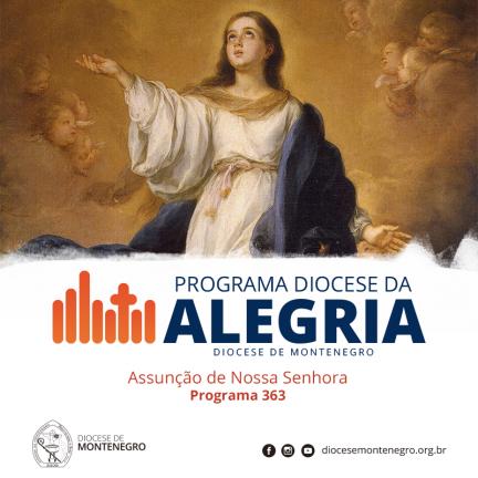 Programa Diocese da Alegria 363: Assunção de Nossa Senhora