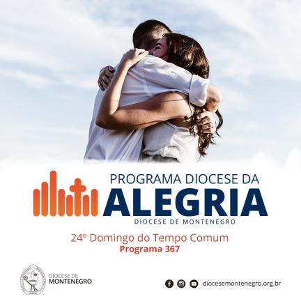 Programa Diocese da Alegria 367: 24º Domingo do Tempo Comum