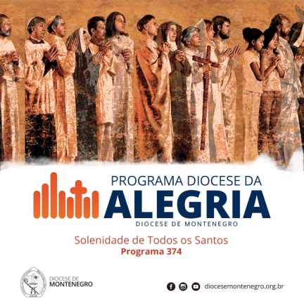 Programa Diocese da Alegria 374: Solenidade de Todos os Santos