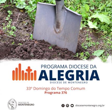 Programa Diocese da Alegria 376: 33º Domingo do Tempo Comum