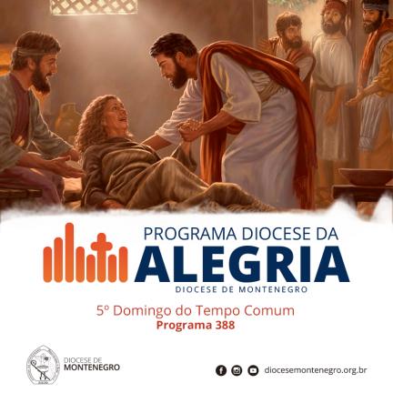 Programa Diocese da Alegria 388: 5º Domingo do Tempo Comum