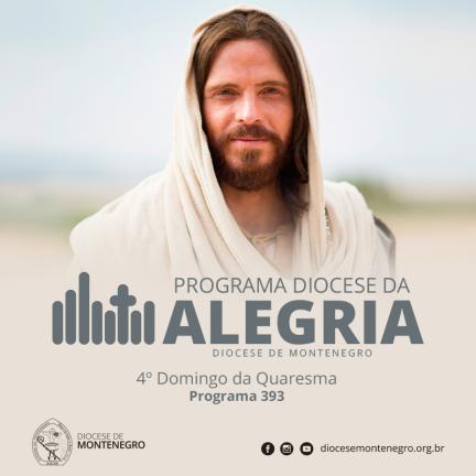 Programa Diocese da Alegria 393: 4º Domingo Quaresma