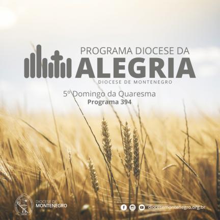 Programa Diocese da Alegria 394: 5º Domingo Quaresma