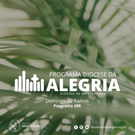 Programa Diocese da Alegria 395: Domingo de Ramos