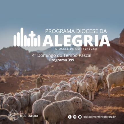 Programa Diocese da Alegria 399: 4º Domingo do Tempo Pascal