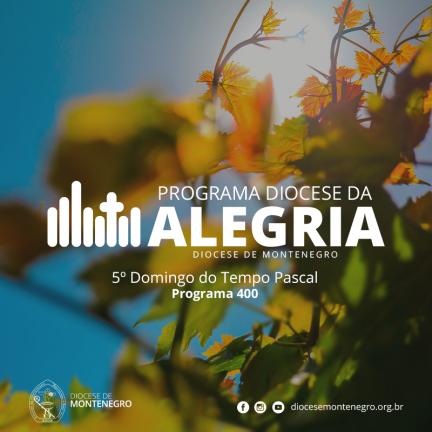 Programa Diocese da Alegria 400: 5º Domingo do Tempo Pascal