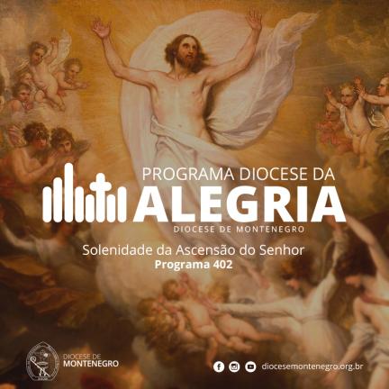 Programa Diocese da Alegria 402: Ascensão do Senhor