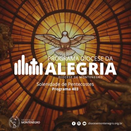 Programa Diocese da Alegria 403: Pentecostes