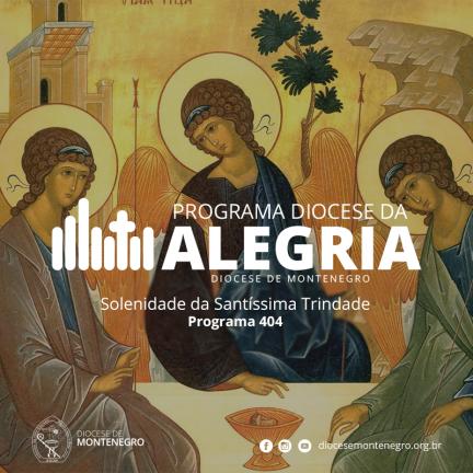 Programa Diocese da Alegria 404: Santíssima Trindade