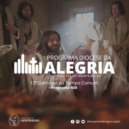 Programa Diocese da Alegria 408: 13º Domingo do Tempo Comum