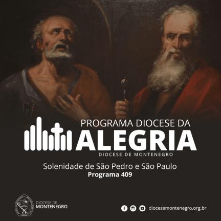 Programa Diocese da Alegria 409: Solenidade de São Pedro e São Paulo