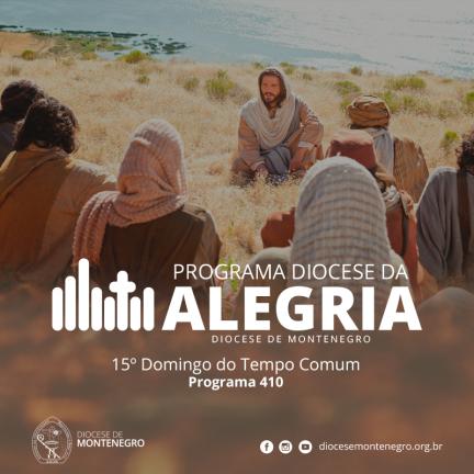 Programa Diocese da Alegria 410: 15º Domingo do Tempo Comum