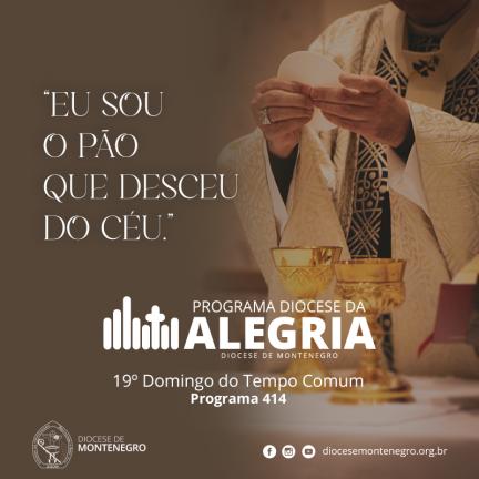 Programa Diocese da Alegria 414: 19º Domingo do Tempo Comum