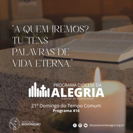 Programa Diocese da Alegria 416: 21º Domingo do Tempo Comum
