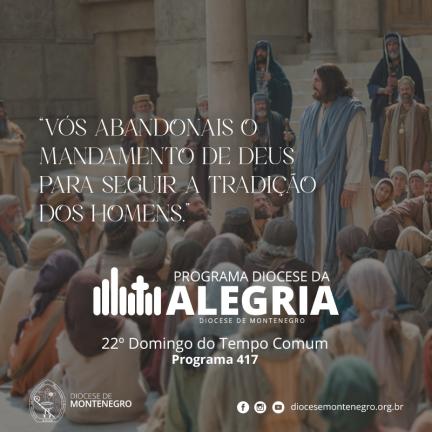 Programa Diocese da Alegria 417: 22º Domingo do Tempo Comum
