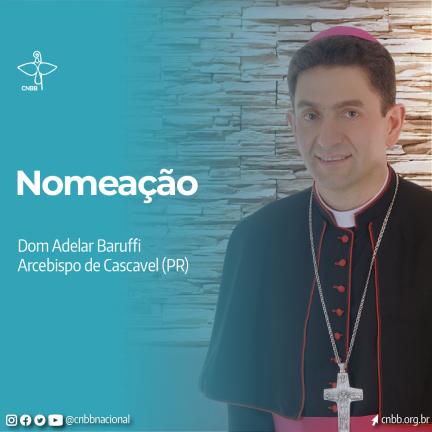 Igreja: Papa Francisco nomeia Dom Adelar Baruffi como Arcebispo de Cascavel (PR)