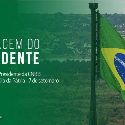 Dia da Pátria: Presidente da CNBB pede a brasileiros que não se deixem convencer por quem agride os poderes legislativo e judiciário