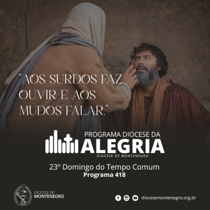 Programa Diocese da Alegria 418: 23º Domingo do Tempo Comum