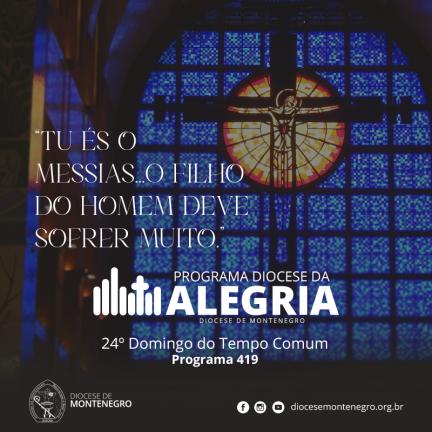 Programa Diocese da Alegria 419: 24º Domingo do Tempo Comum