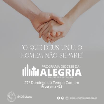 Programa Diocese da Alegria 422: 27º Domingo do Tempo Comum